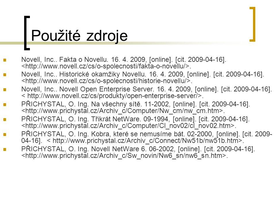 Použité zdroje Novell, Inc.. Fakta o Novellu. 16. 4. 2009, [online]. [cit. 2009-04-16]. <http://www.novell.cz/cs/o-spolecnosti/fakta-o-novellu/>.